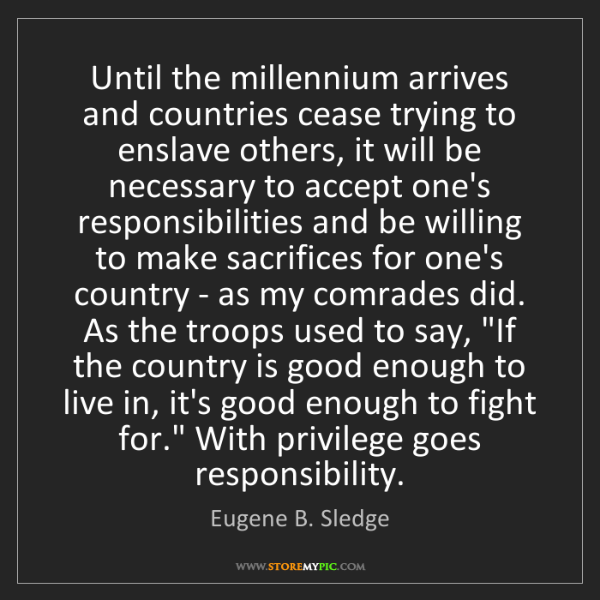 Eugene B. Sledge: Until the millennium arrives and countries cease trying...
