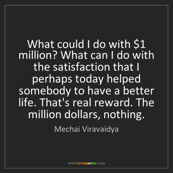 Mechai Viravaidya: What could I do with $1 million? What can I do with the...