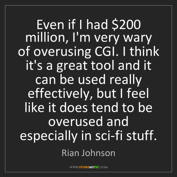 Rian Johnson: Even if I had $200 million, I'm very wary of overusing...