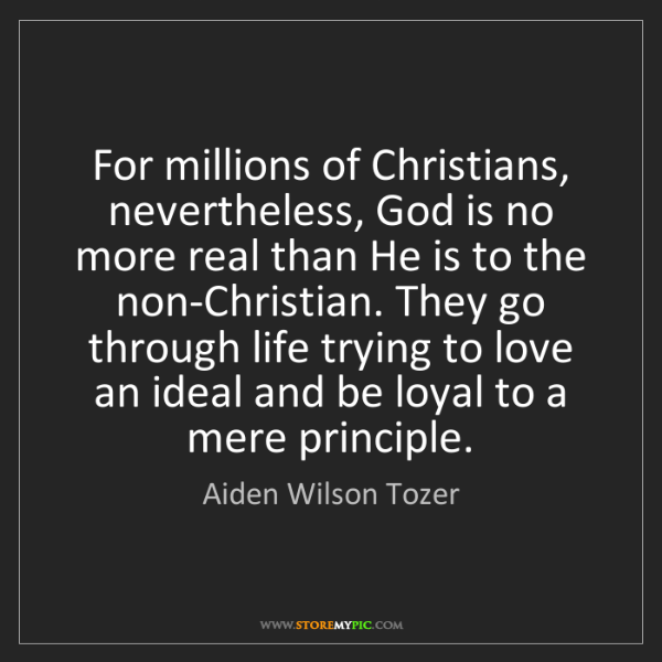 Aiden Wilson Tozer: For millions of Christians, nevertheless, God is no more...