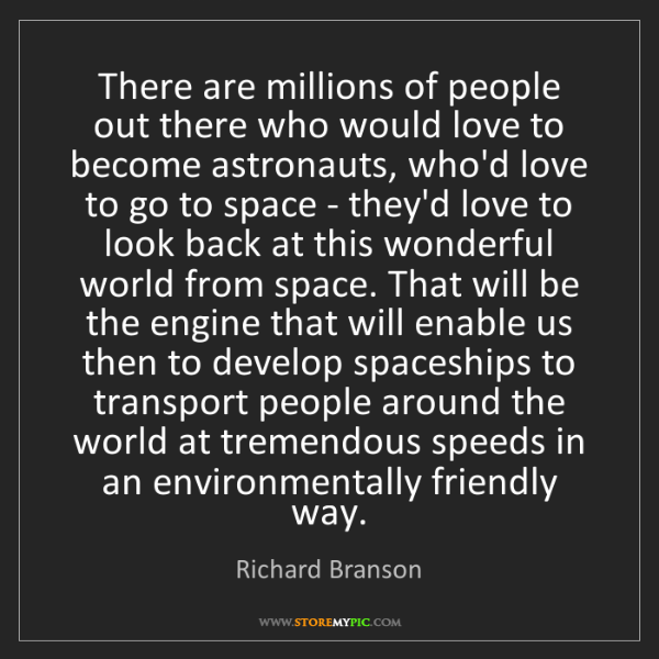 Richard Branson: There are millions of people out there who would love...