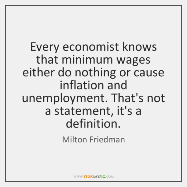 Every economist knows that minimum wages either do nothing or cause inflation ...