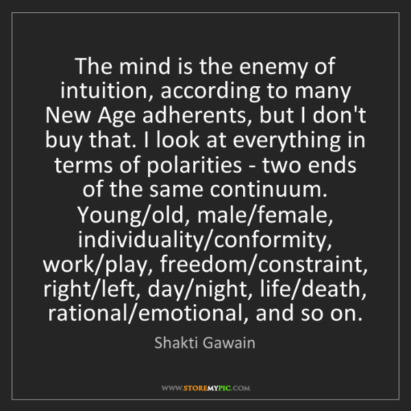 Shakti Gawain: The mind is the enemy of intuition, according to many...