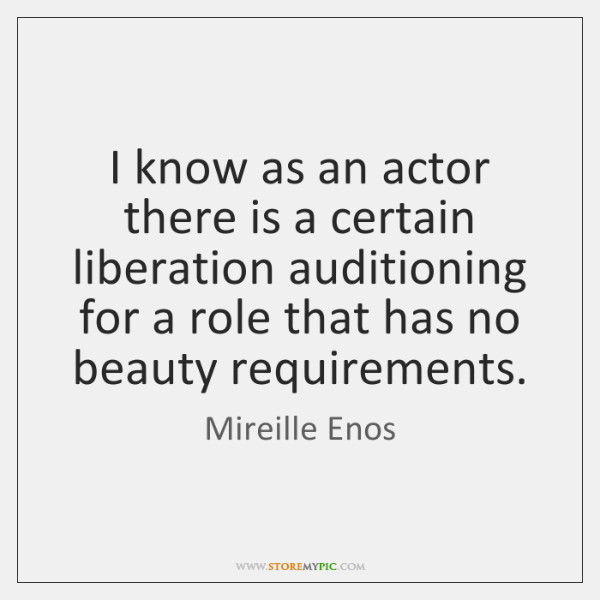 I know as an actor there is a certain liberation auditioning for ...