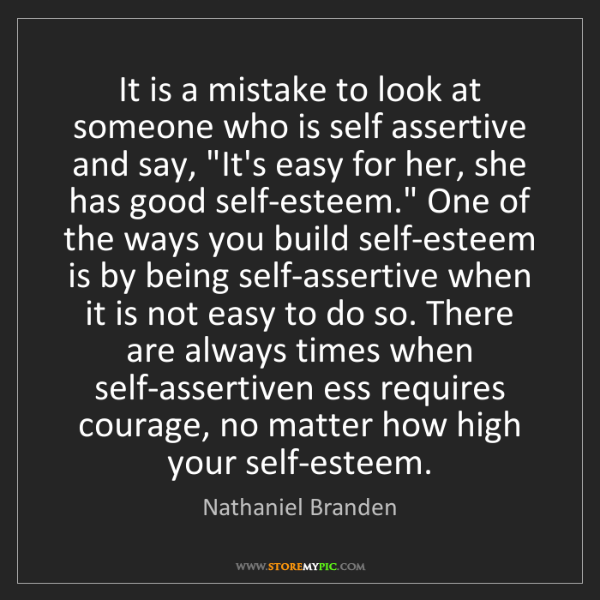 Nathaniel Branden: It is a mistake to look at someone who is self assertive...