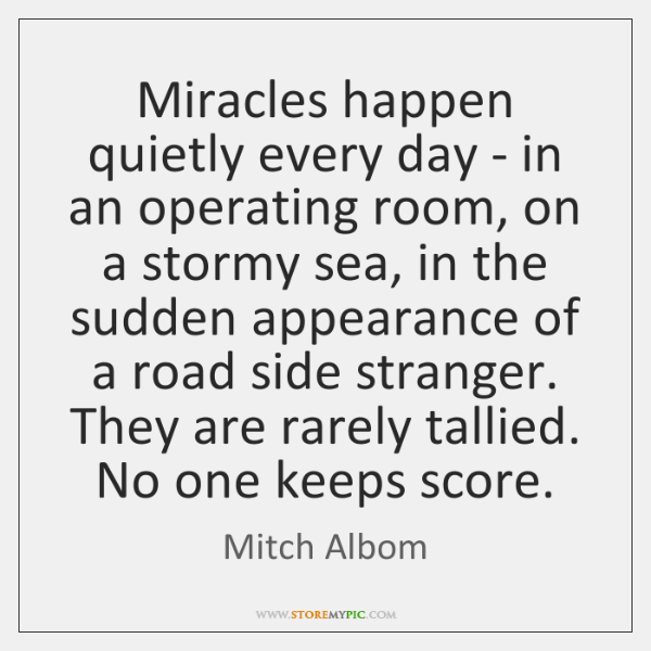 Miracles happen quietly every day - in an operating room, on a ...
