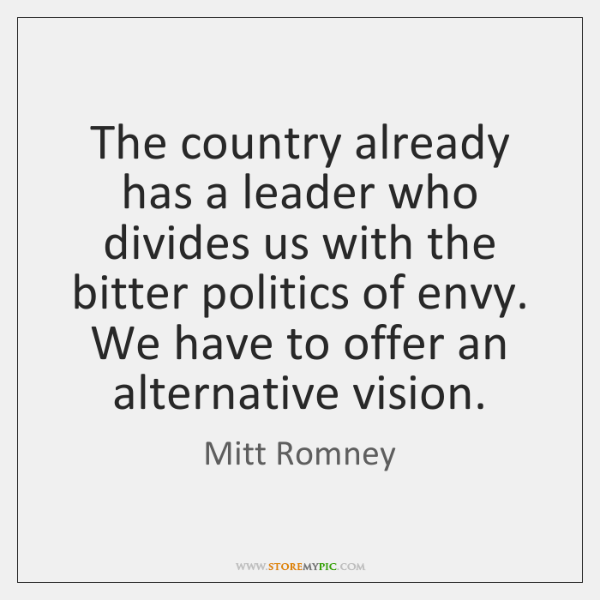 The country already has a leader who divides us with the bitter ...