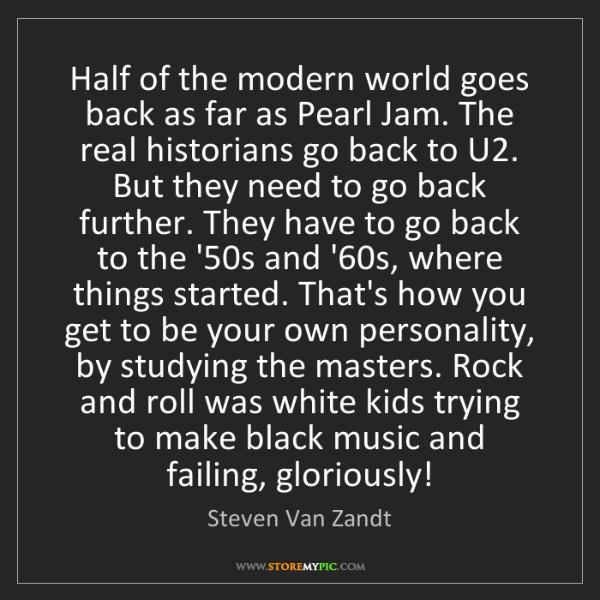 Steven Van Zandt: Half of the modern world goes back as far as Pearl Jam....