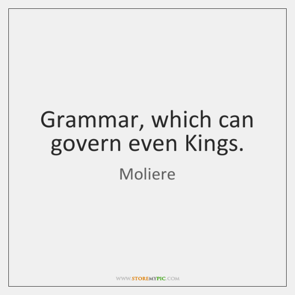 Grammar, which can govern even Kings.