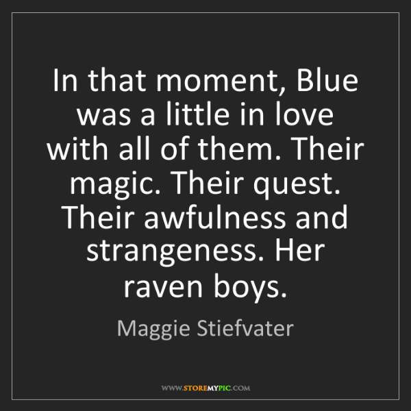 Maggie Stiefvater: In that moment, Blue was a little in love with all of...
