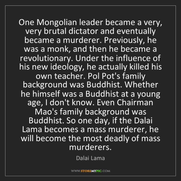 Dalai Lama: One Mongolian leader became a very, very brutal dictator...