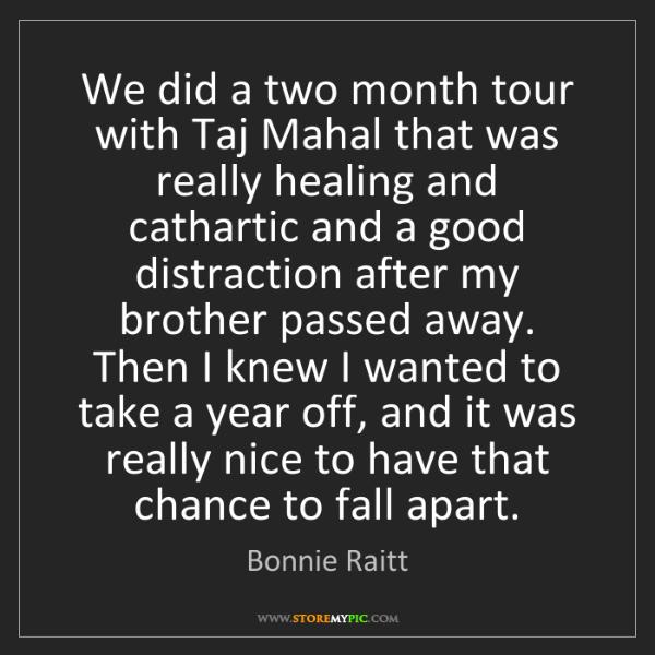 Bonnie Raitt: We did a two month tour with Taj Mahal that was really...