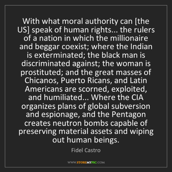 Fidel Castro: With what moral authority can [the US] speak of human...