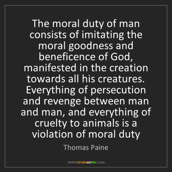 Thomas Paine: The moral duty of man consists of imitating the moral...