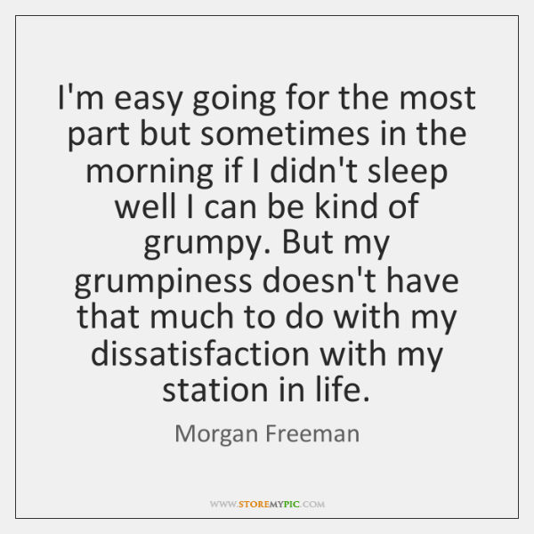 I'm easy going for the most part but sometimes in the morning ...