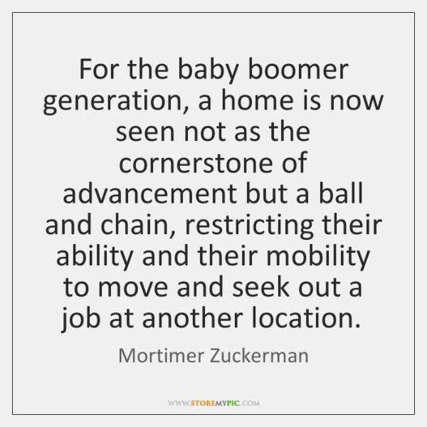 For the baby boomer generation, a home is now seen not as ...