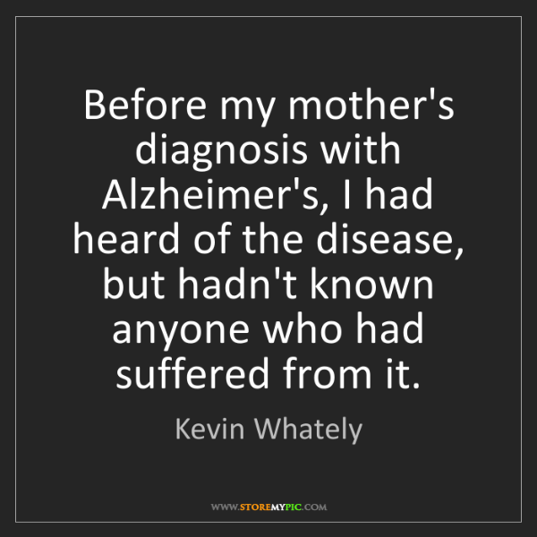 Kevin Whately: Before my mother's diagnosis with Alzheimer's, I had...