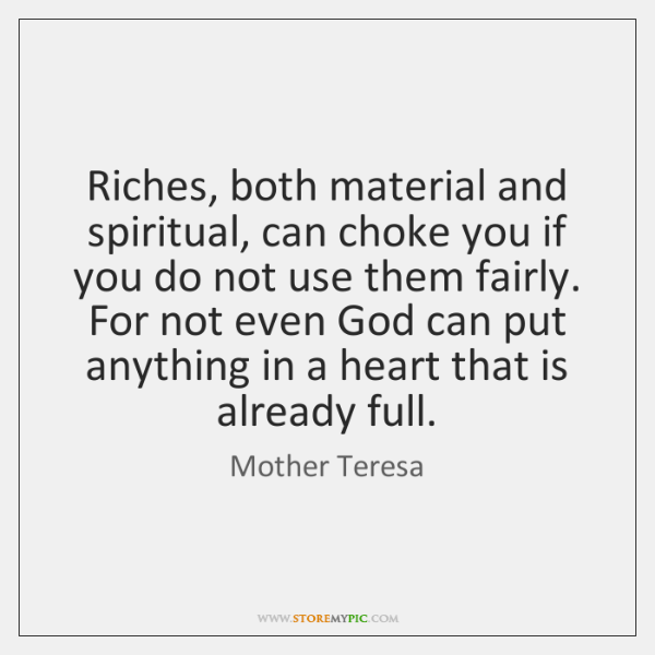 Riches, both material and spiritual, can choke you if you do not ...