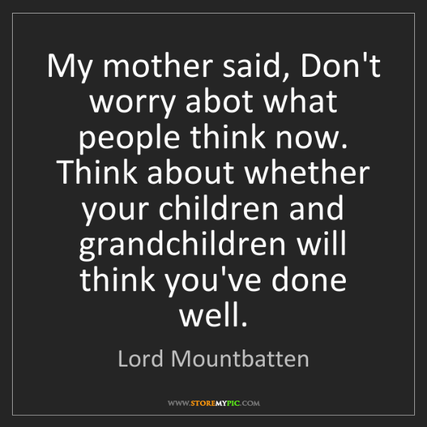 Lord Mountbatten: My mother said, Don't worry abot what people think now....