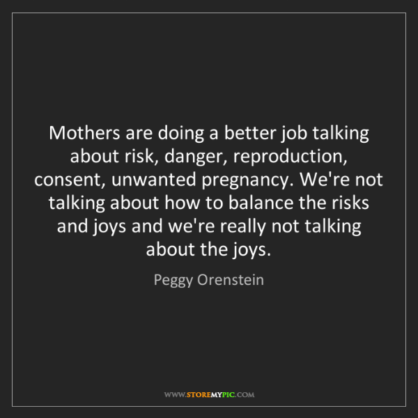 Peggy Orenstein: Mothers are doing a better job talking about risk, danger,...
