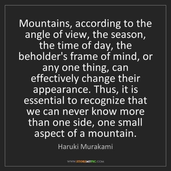 Haruki Murakami: Mountains, according to the angle of view, the season,...