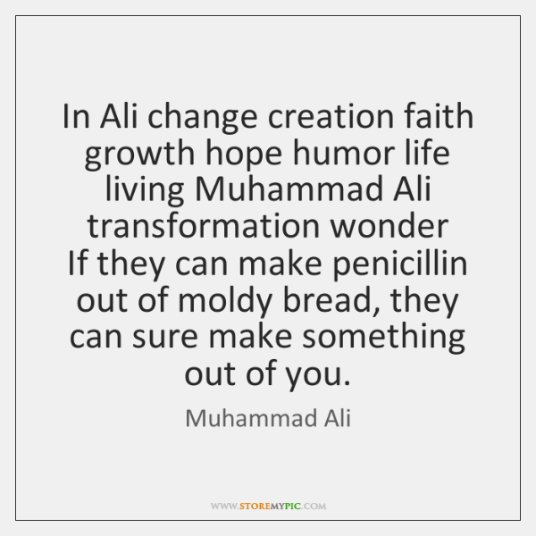 In Ali change creation faith growth hope humor life living Muhammad Ali ...