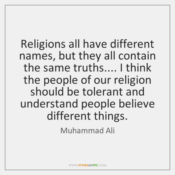 Religions all have different names, but they all contain the same truths.... ...
