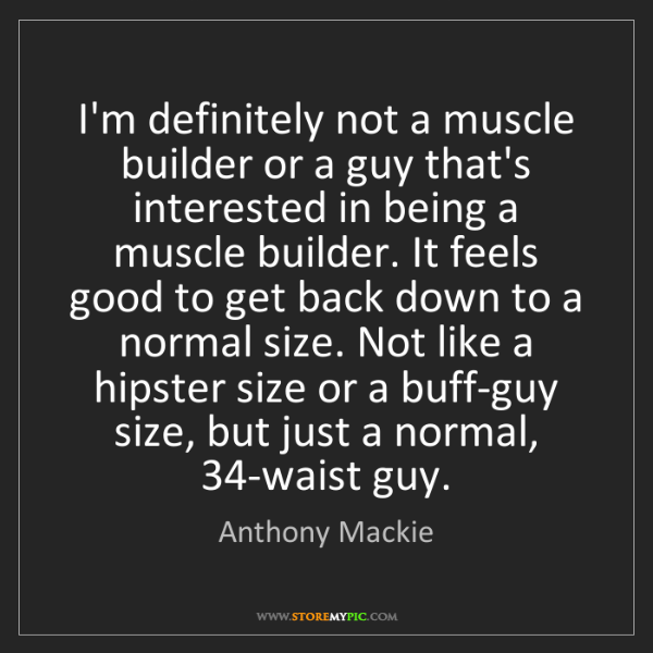 Anthony Mackie: I'm definitely not a muscle builder or a guy that's interested...