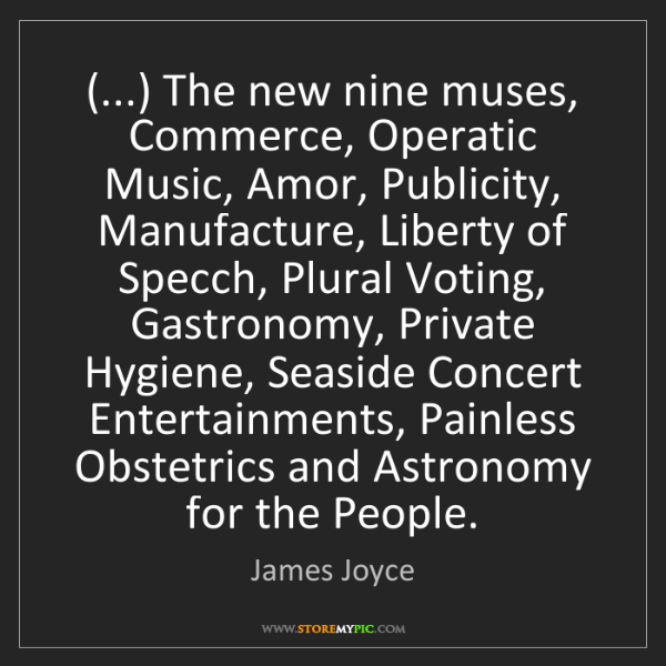 James Joyce: (...) The new nine muses, Commerce, Operatic Music, Amor,...