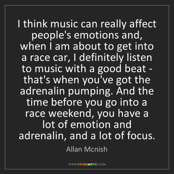 Allan Mcnish: I think music can really affect people's emotions and,...