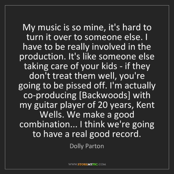 Dolly Parton: My music is so mine, it's hard to turn it over to someone...