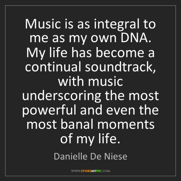 Danielle De Niese: Music is as integral to me as my own DNA. My life has...