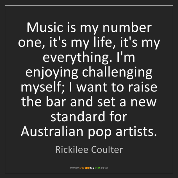 Rickilee Coulter: Music is my number one, it's my life, it's my everything....