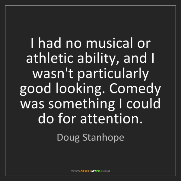 Doug Stanhope: I had no musical or athletic ability, and I wasn't particularly...