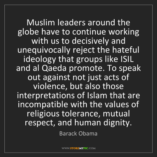 Barack Obama: Muslim leaders around the globe have to continue working...