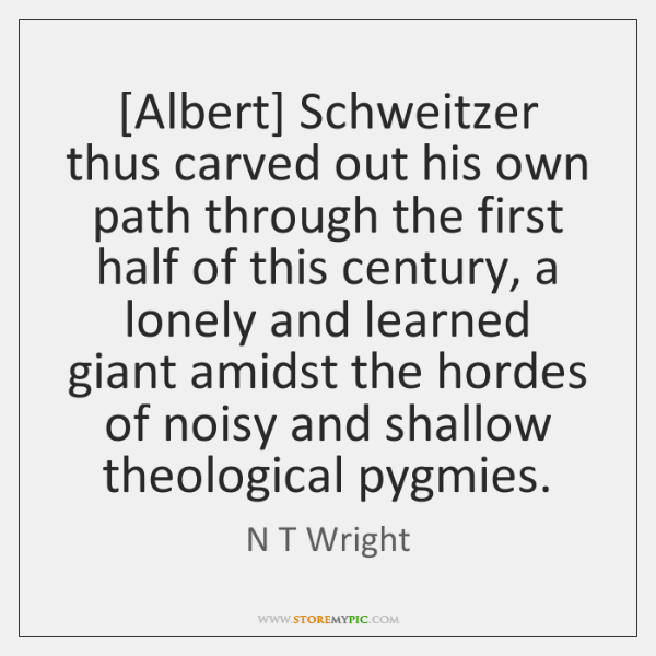 [Albert] Schweitzer thus carved out his own path through the first half ...