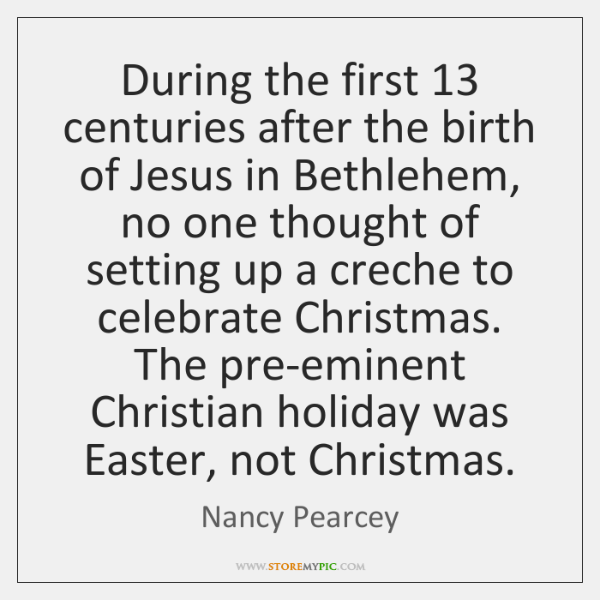 During the first 13 centuries after the birth of Jesus in Bethlehem, no ...