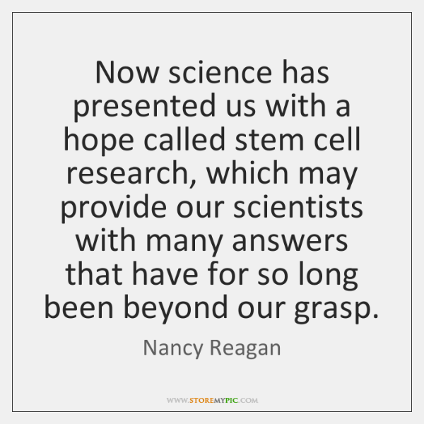 Now science has presented us with a hope called stem cell research, ...