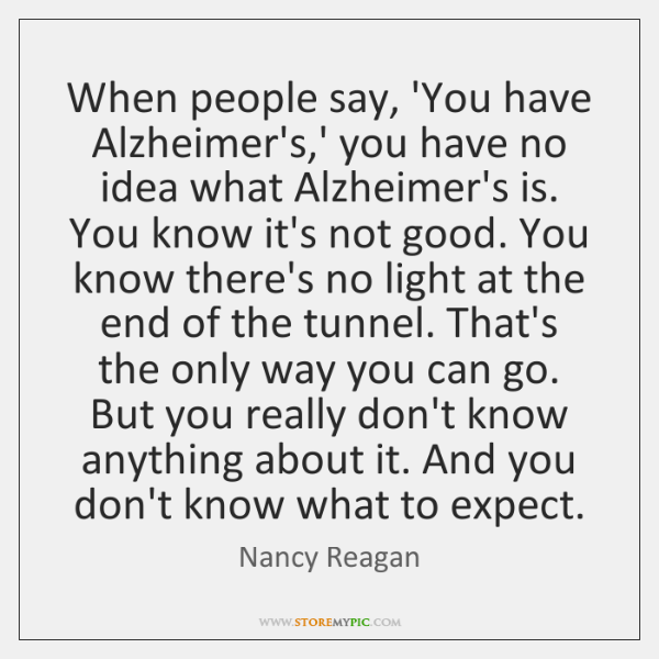 When people say, 'You have Alzheimer's,' you have no idea what ...