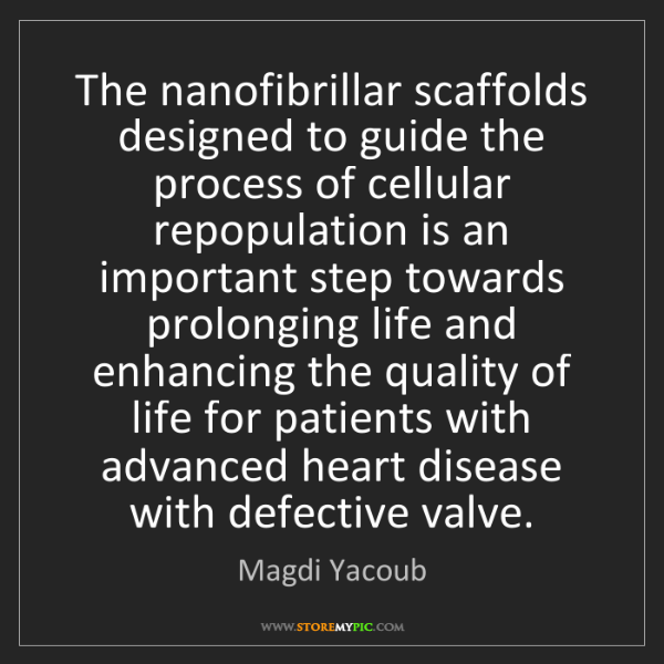 Magdi Yacoub: The nanofibrillar scaffolds designed to guide the process...