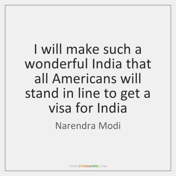 I will make such a wonderful India that all Americans will stand ...