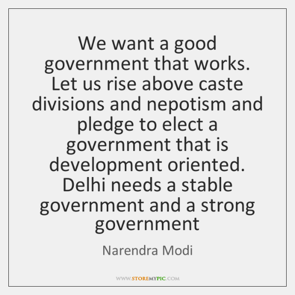 We want a good government that works. Let us rise above caste ...