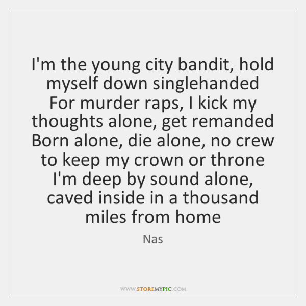 I'm the young city bandit, hold myself down singlehanded  For murder raps, ...