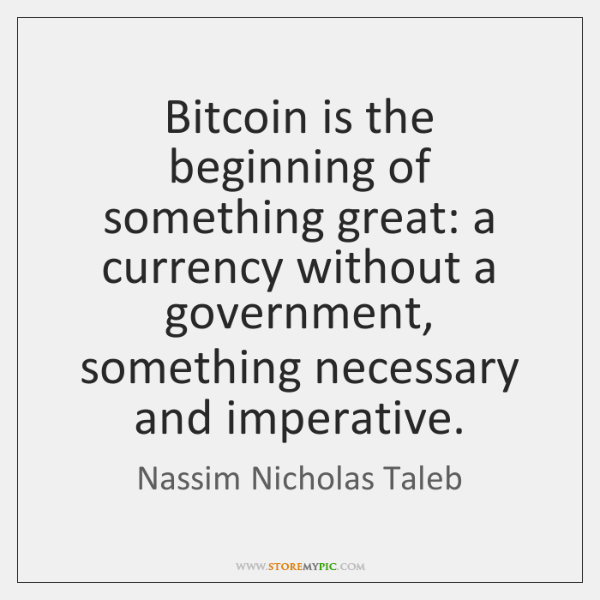 Bitcoin is the beginning of something great: a currency without a government, ...
