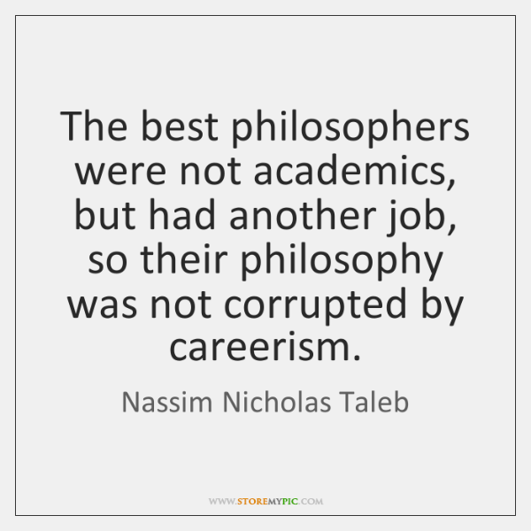 The best philosophers were not academics, but had another job, so their ...