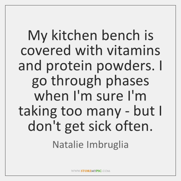 My kitchen bench is covered with vitamins and protein powders. I go ...