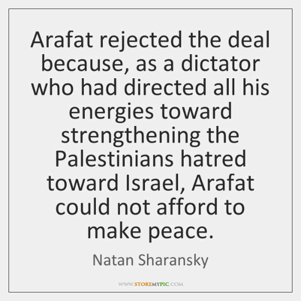 Arafat rejected the deal because, as a dictator who had directed all ...