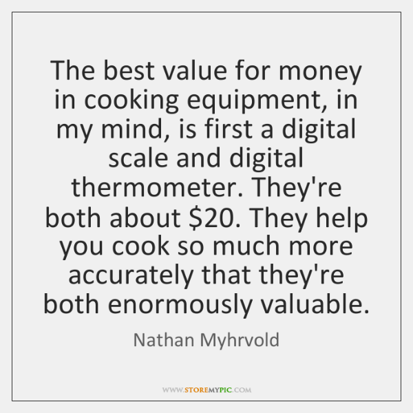 The best value for money in cooking equipment, in my mind, is ...