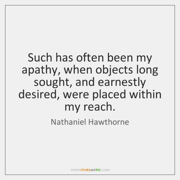 Such has often been my apathy, when objects long sought, and earnestly ...