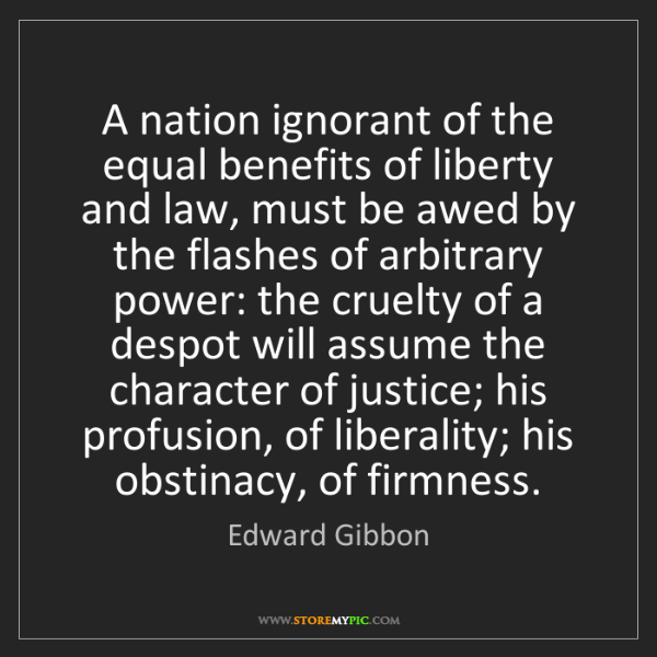 Edward Gibbon: A nation ignorant of the equal benefits of liberty and...